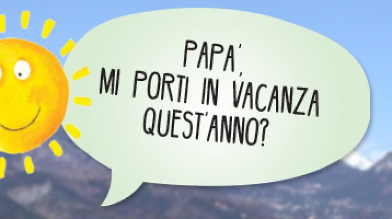 Papà mi porti in vacanza quest'anno?